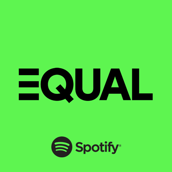 Spotify's EQUAL initiative, helping you support female artists.